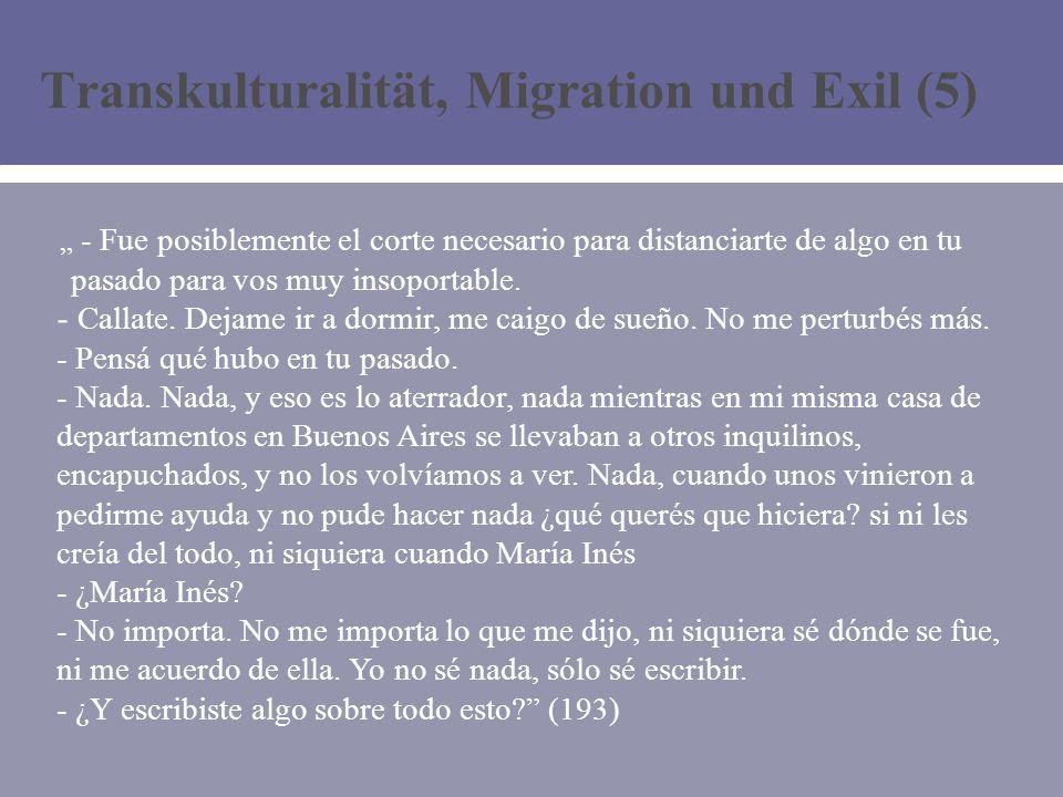 Transkulturalität, Migration und Exil (5) - Fue posiblemente el corte necesario para distanciarte de algo en tu pasado para vos muy insoportable.