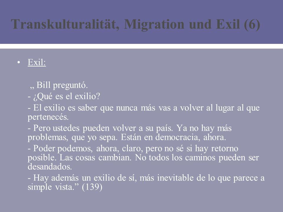 Transkulturalität, Migration und Exil (6) Exil: Bill preguntó.