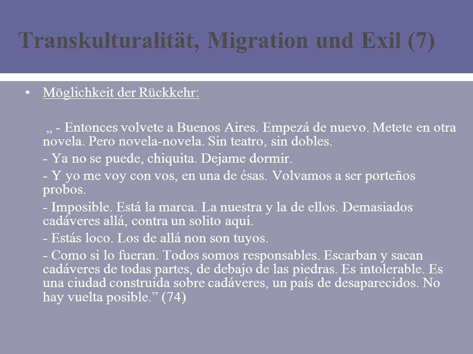 Transkulturalität, Migration und Exil (7) Möglichkeit der Rückkehr: - Entonces volvete a Buenos Aires.