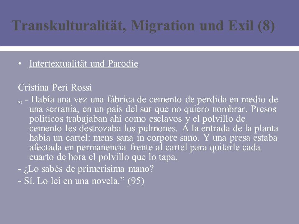 Transkulturalität, Migration und Exil (8) Intertextualität und Parodie Cristina Peri Rossi - Había una vez una fábrica de cemento de perdida en medio de una serranía, en un país del sur que no quiero nombrar.