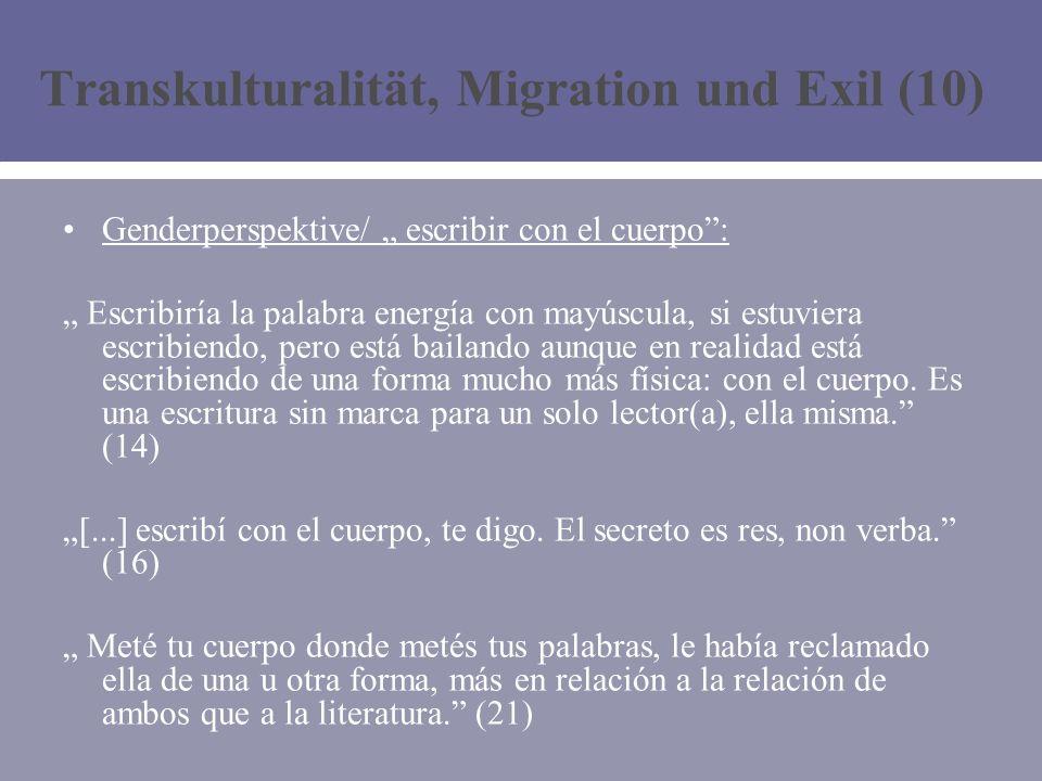Transkulturalität, Migration und Exil (10) Genderperspektive/ escribir con el cuerpo: Escribiría la palabra energía con mayúscula, si estuviera escribiendo, pero está bailando aunque en realidad está escribiendo de una forma mucho más física: con el cuerpo.