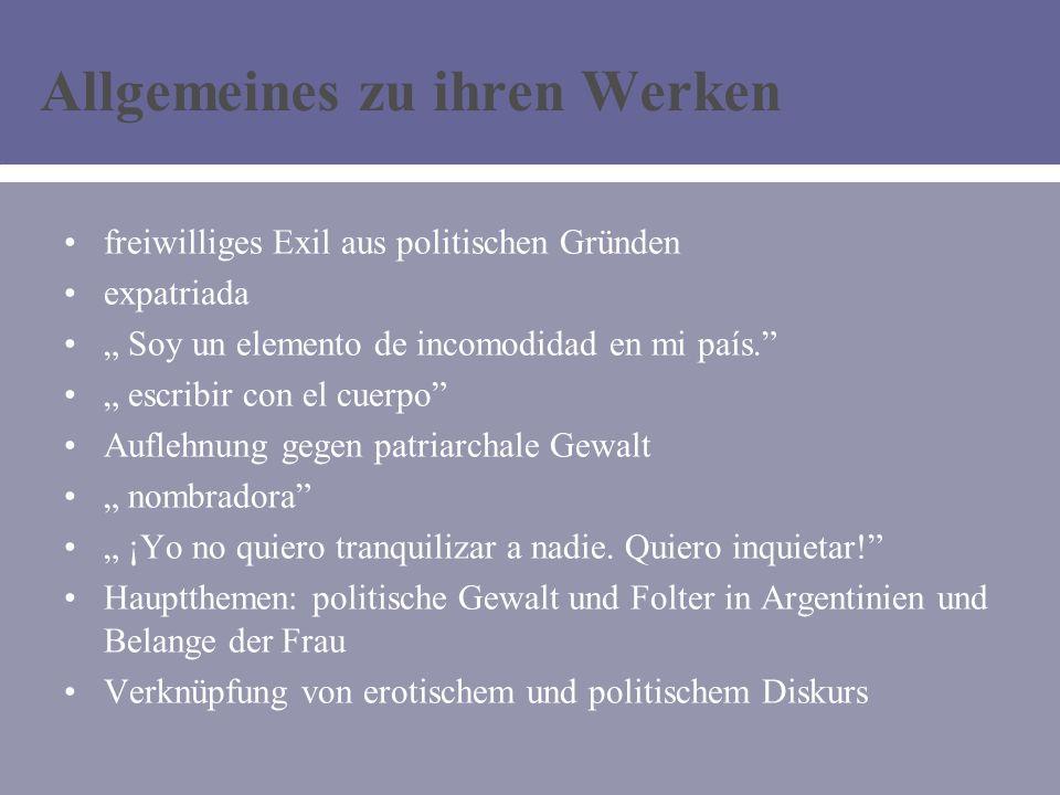 Allgemeines zu ihren Werken freiwilliges Exil aus politischen Gründen expatriada Soy un elemento de incomodidad en mi país.