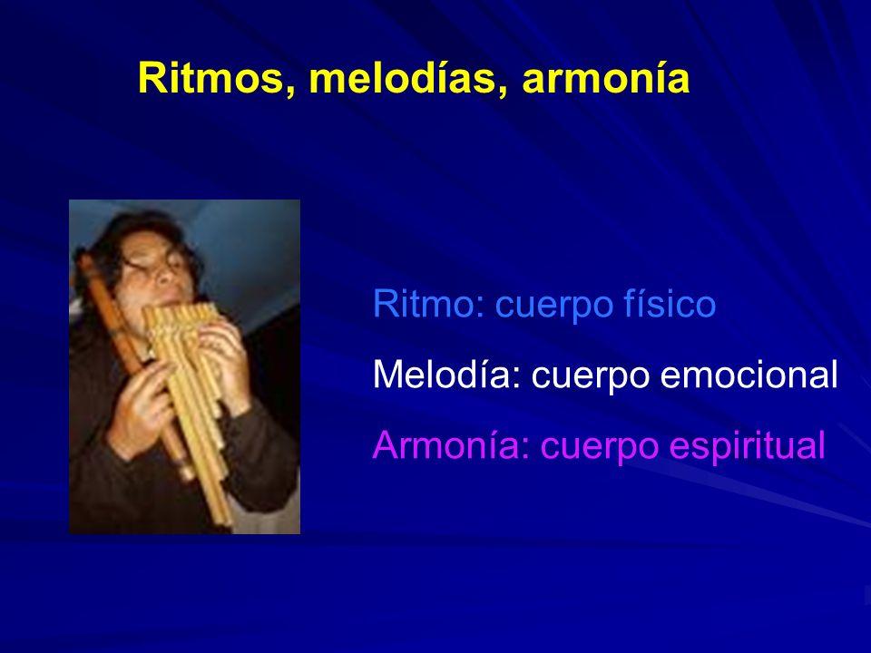 Ritmos, melodías, armonía Ritmo: cuerpo físico Melodía: cuerpo emocional Armonía: cuerpo espiritual