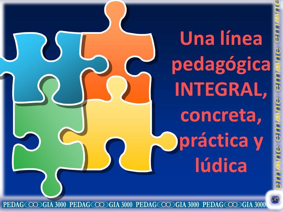 Una línea pedagógica INTEGRAL, concreta, práctica y lúdica