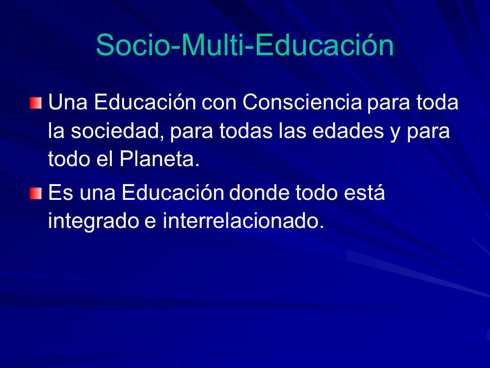Una Educación con Consciencia para toda la sociedad, para todas las edades y para todo el Planeta. Es una Educación donde todo está integrado e interr