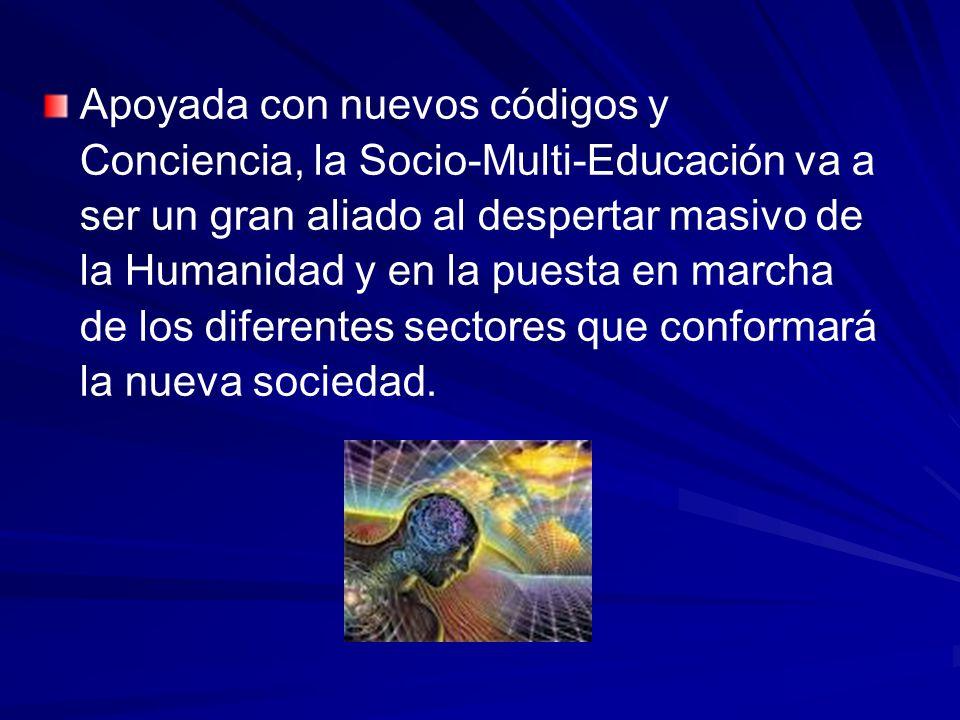 Apoyada con nuevos códigos y Conciencia, la Socio-Multi-Educación va a ser un gran aliado al despertar masivo de la Humanidad y en la puesta en marcha