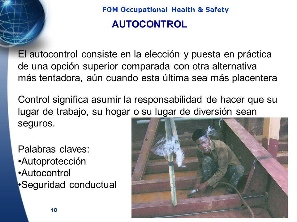 18 FOM Occupational Health & Safety AUTOCONTROL El autocontrol consiste en la elección y puesta en práctica de una opción superior comparada con otra