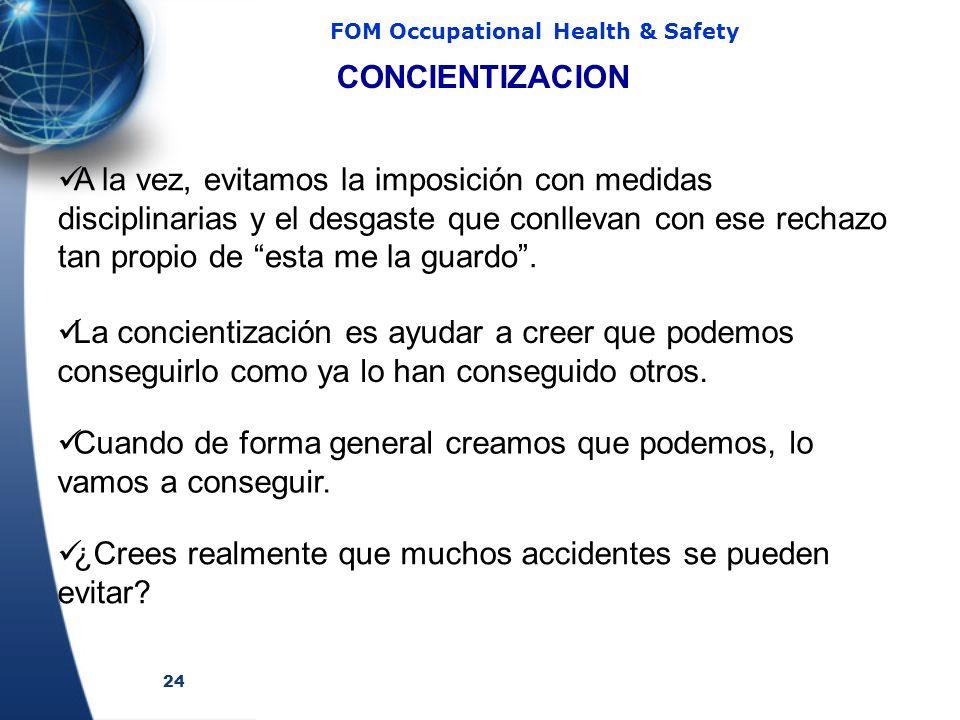 24 FOM Occupational Health & Safety A la vez, evitamos la imposición con medidas disciplinarias y el desgaste que conllevan con ese rechazo tan propio