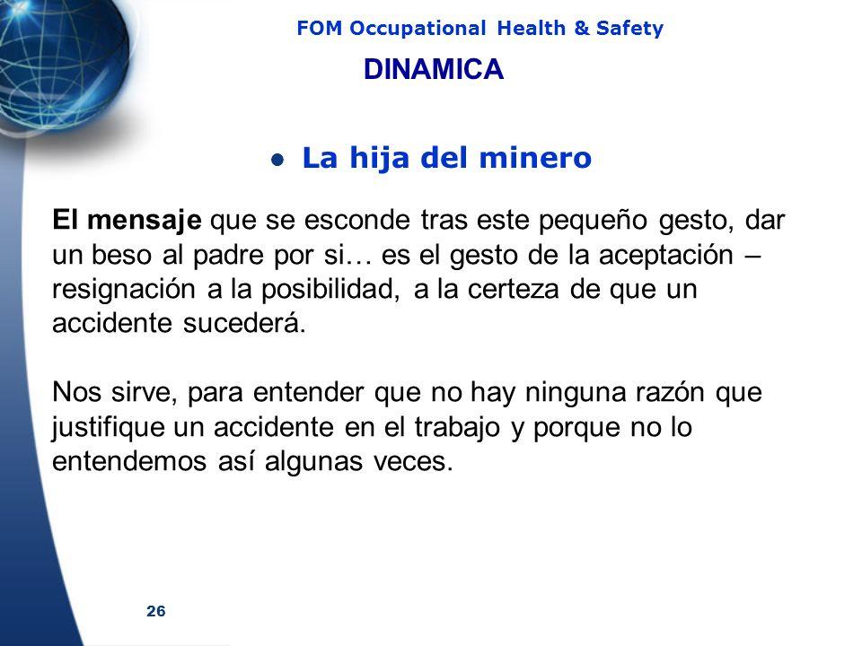 26 FOM Occupational Health & Safety DINAMICA La hija del minero El mensaje que se esconde tras este pequeño gesto, dar un beso al padre por si… es el