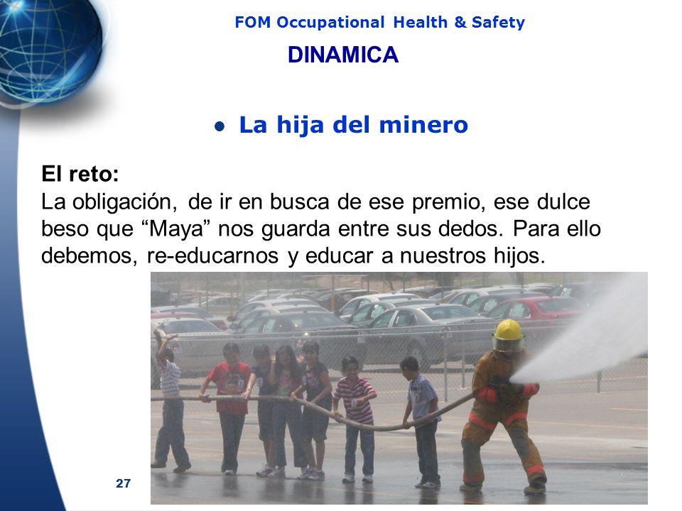27 FOM Occupational Health & Safety DINAMICA La hija del minero El reto: La obligación, de ir en busca de ese premio, ese dulce beso que Maya nos guar
