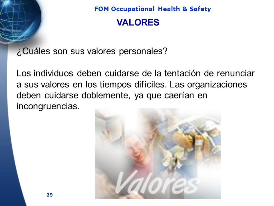 39 FOM Occupational Health & Safety Los individuos deben cuidarse de la tentación de renunciar a sus valores en los tiempos difíciles. Las organizacio