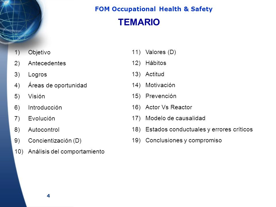 4 FOM Occupational Health & Safety 1)Objetivo 2)Antecedentes 3)Logros 4)Áreas de oportunidad 5)Visión 6)Introducción 7)Evolución 8)Autocontrol 9)Conci