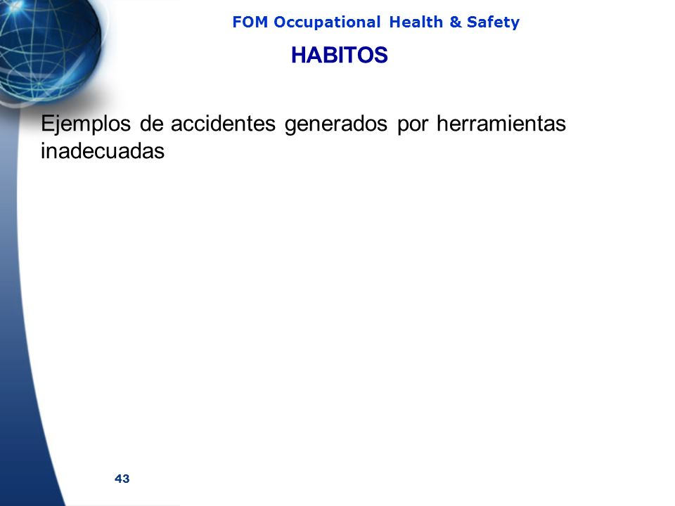 43 FOM Occupational Health & Safety HABITOS Ejemplos de accidentes generados por herramientas inadecuadas