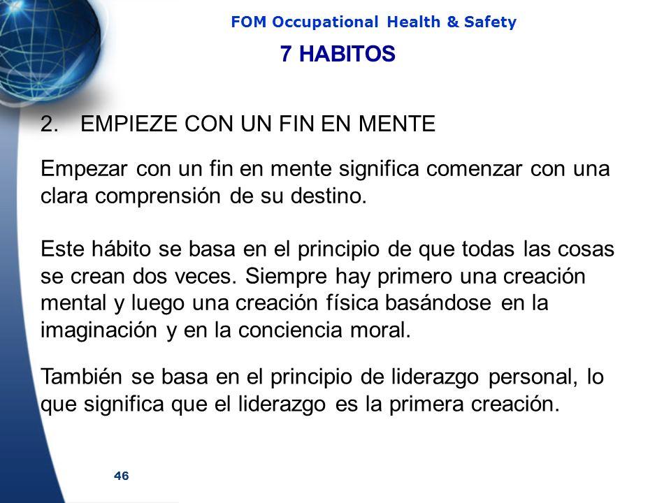 46 FOM Occupational Health & Safety 2. EMPIEZE CON UN FIN EN MENTE Empezar con un fin en mente significa comenzar con una clara comprensión de su dest