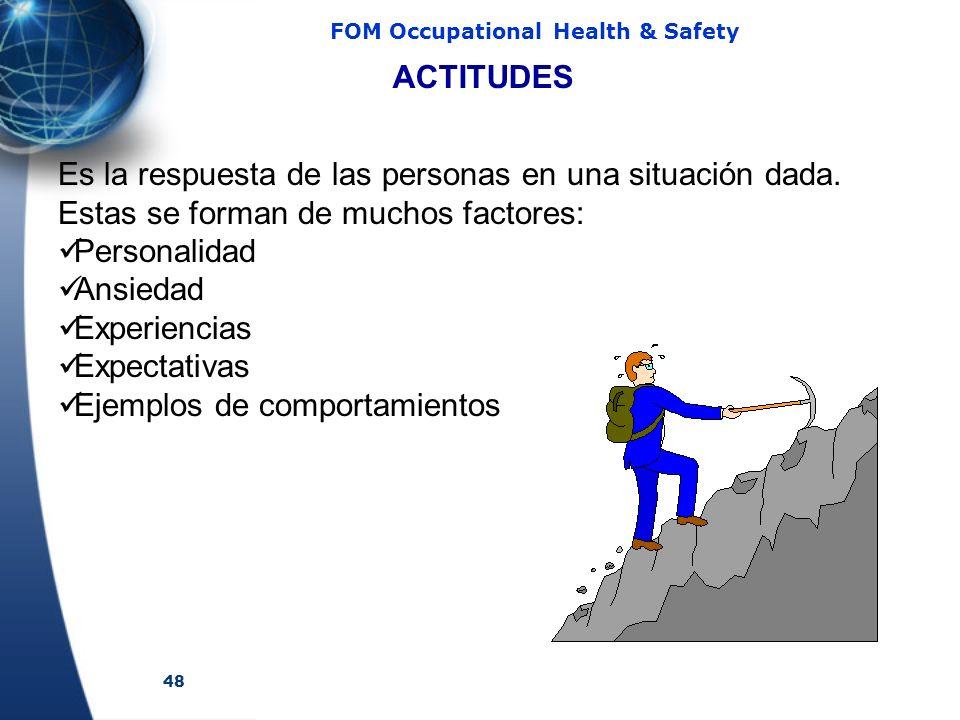 48 FOM Occupational Health & Safety ACTITUDES Es la respuesta de las personas en una situación dada. Estas se forman de muchos factores: Personalidad