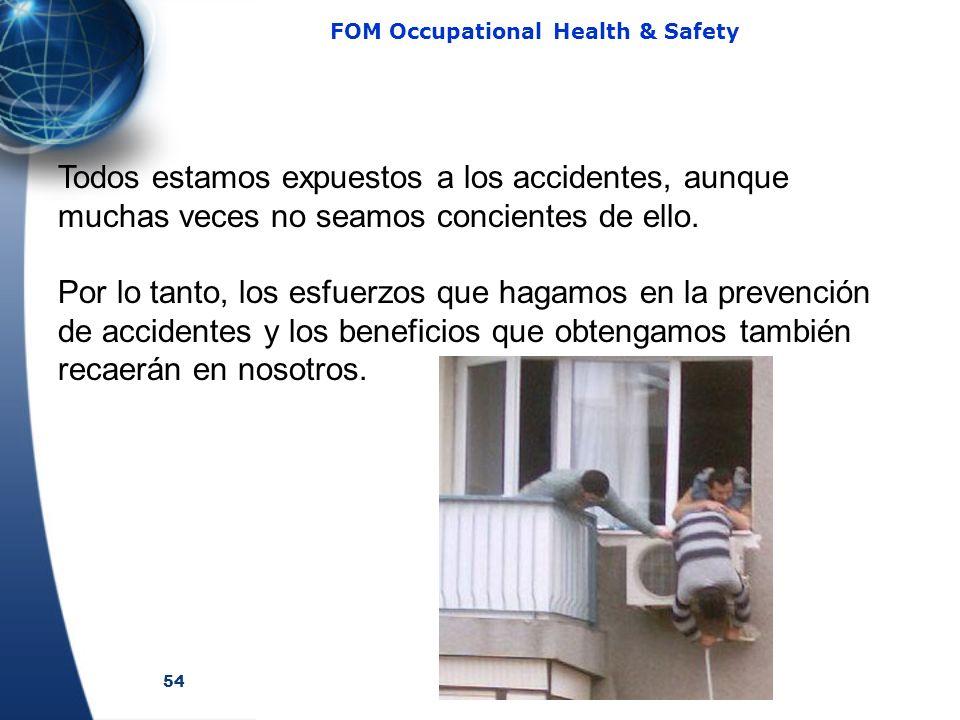 54 FOM Occupational Health & Safety Todos estamos expuestos a los accidentes, aunque muchas veces no seamos concientes de ello. Por lo tanto, los esfu