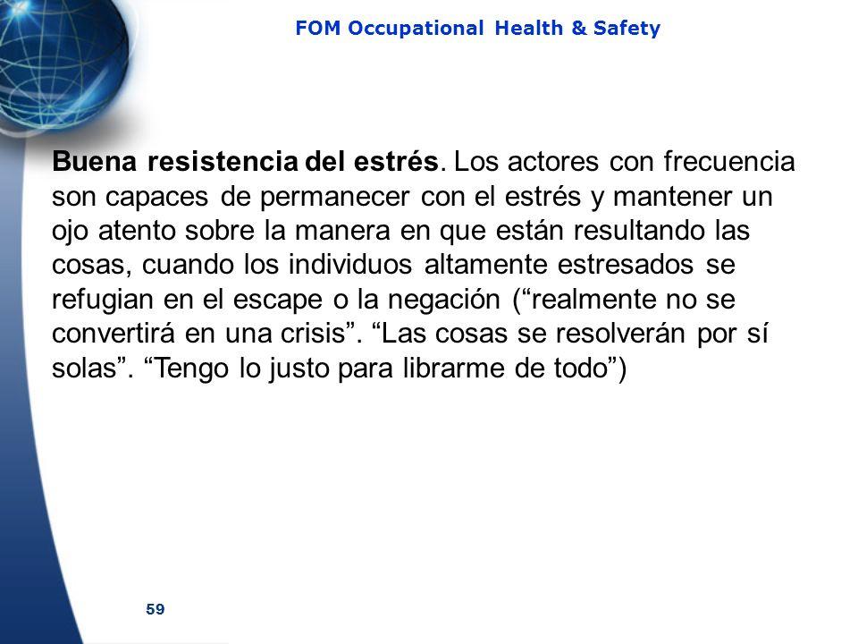 59 FOM Occupational Health & Safety Buena resistencia del estrés. Los actores con frecuencia son capaces de permanecer con el estrés y mantener un ojo