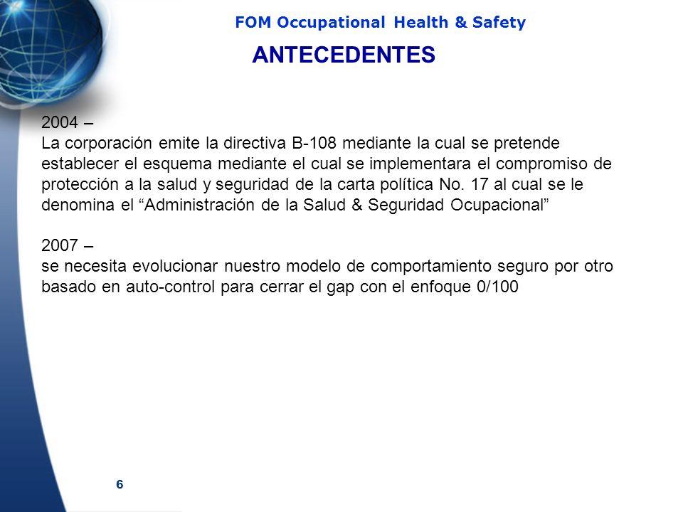 6 FOM Occupational Health & Safety 2004 – La corporación emite la directiva B-108 mediante la cual se pretende establecer el esquema mediante el cual se implementara el compromiso de protección a la salud y seguridad de la carta política No.