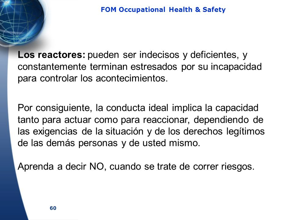 60 FOM Occupational Health & Safety Los reactores: pueden ser indecisos y deficientes, y constantemente terminan estresados por su incapacidad para co