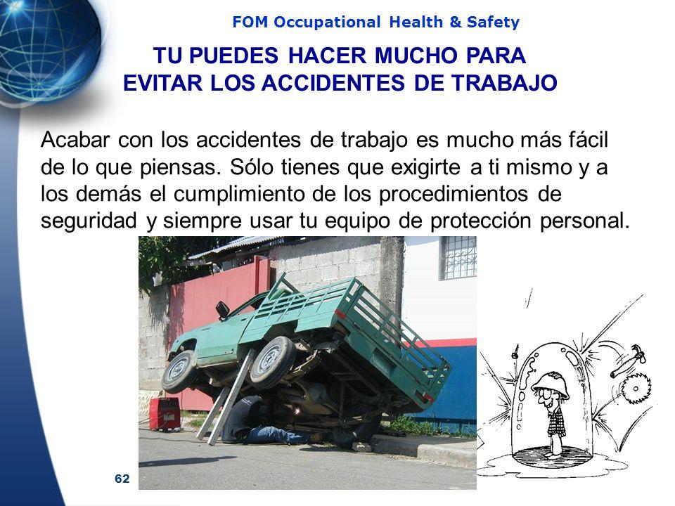 62 FOM Occupational Health & Safety TU PUEDES HACER MUCHO PARA EVITAR LOS ACCIDENTES DE TRABAJO Acabar con los accidentes de trabajo es mucho más fácil de lo que piensas.