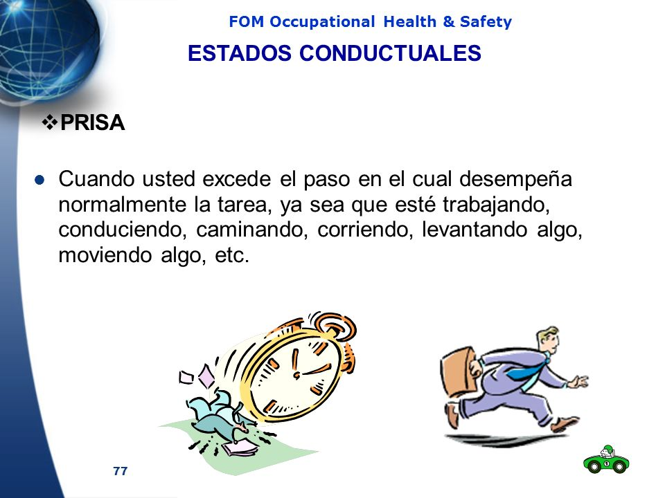 77 FOM Occupational Health & Safety Cuando usted excede el paso en el cual desempeña normalmente la tarea, ya sea que esté trabajando, conduciendo, caminando, corriendo, levantando algo, moviendo algo, etc.
