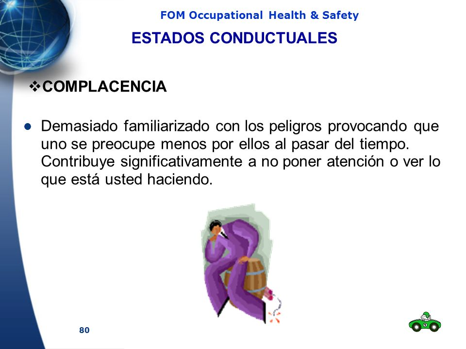 80 FOM Occupational Health & Safety Demasiado familiarizado con los peligros provocando que uno se preocupe menos por ellos al pasar del tiempo.