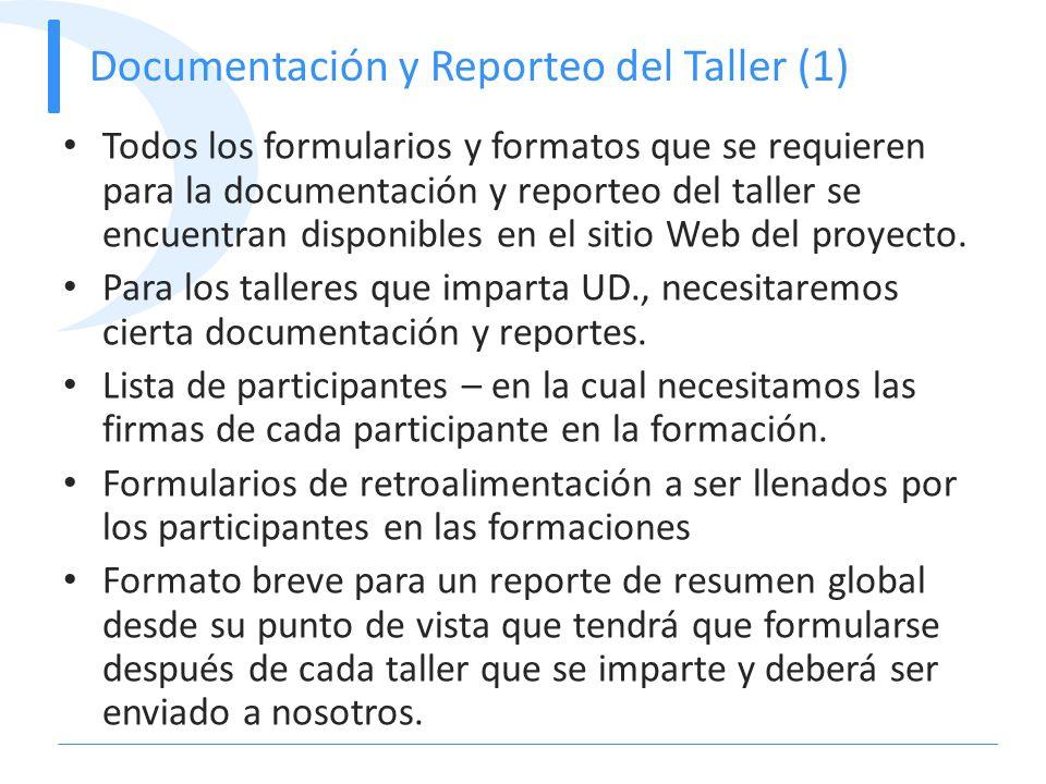 Documentación y Reporteo del Taller (1) Todos los formularios y formatos que se requieren para la documentación y reporteo del taller se encuentran di