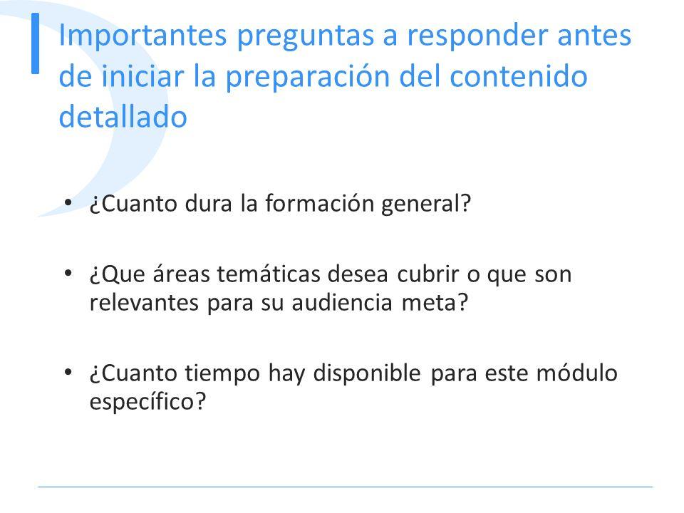 Importantes preguntas a responder antes de iniciar la preparación del contenido detallado ¿Cuanto dura la formación general? ¿Que áreas temáticas dese