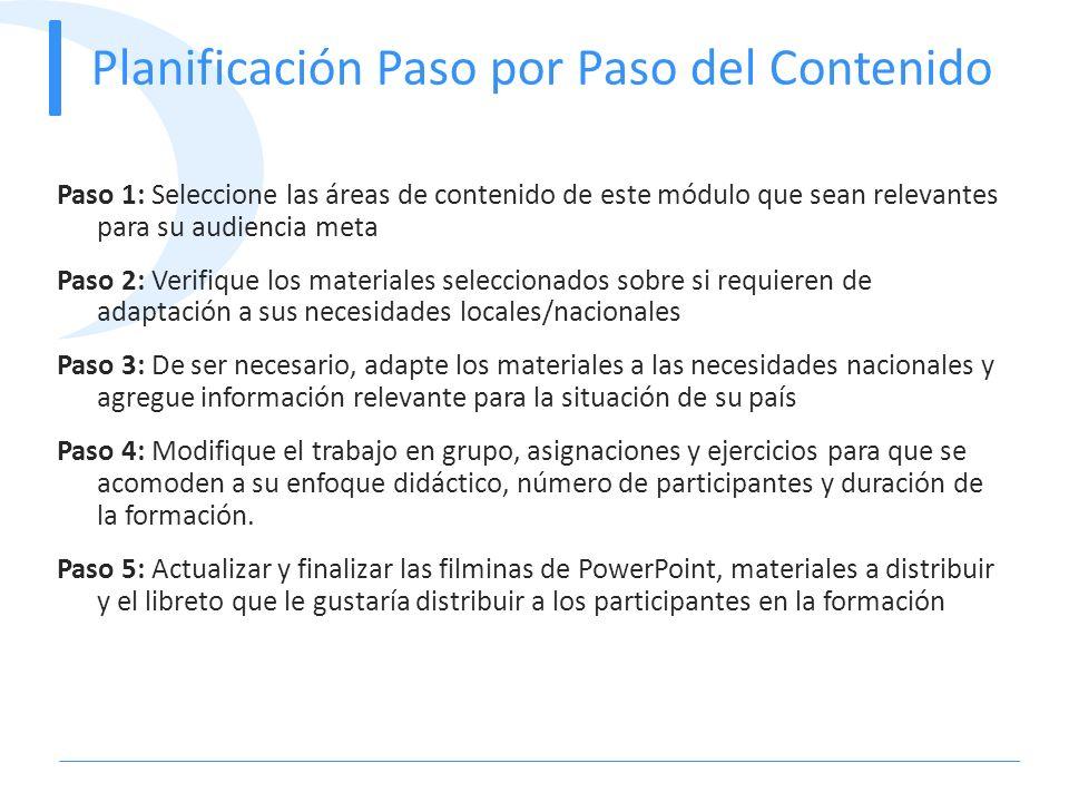 Planificación Paso por Paso del Contenido Paso 1: Seleccione las áreas de contenido de este módulo que sean relevantes para su audiencia meta Paso 2: