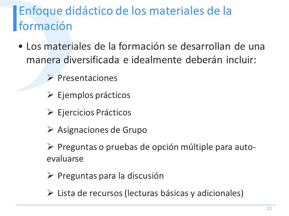 Enfoque didáctico de los materiales de la formación 21 Los materiales de la formación se desarrollan de una manera diversificada e idealmente deberán