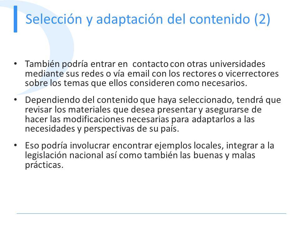 Selección y adaptación del contenido (2) También podría entrar en contacto con otras universidades mediante sus redes o vía email con los rectores o v