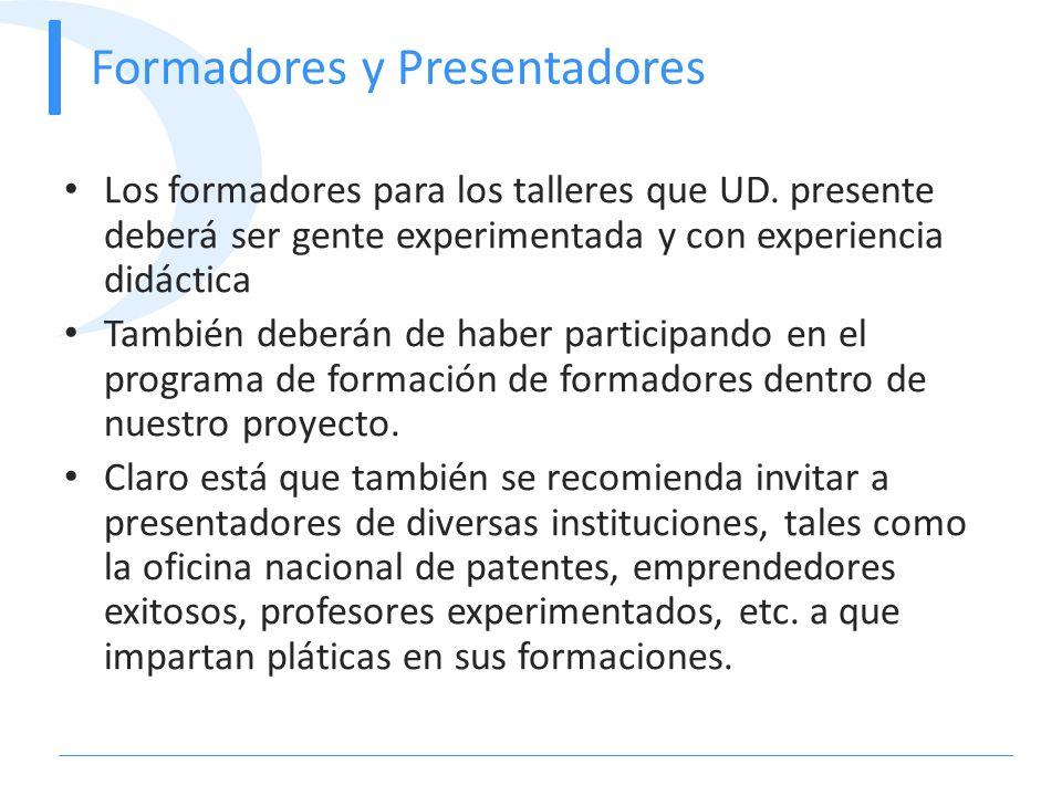 Formadores y Presentadores Los formadores para los talleres que UD. presente deberá ser gente experimentada y con experiencia didáctica También deberá