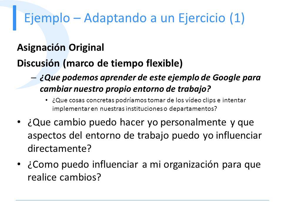 Ejemplo – Adaptando a un Ejercicio (1) Asignación Original Discusión (marco de tiempo flexible) – ¿Que podemos aprender de este ejemplo de Google para