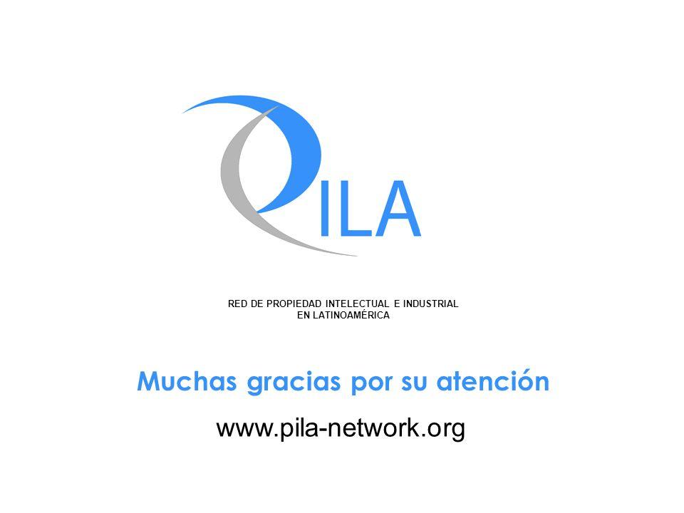 RED DE PROPIEDAD INTELECTUAL E INDUSTRIAL EN LATINOAMÉRICA Muchas gracias por su atención www.pila-network.org