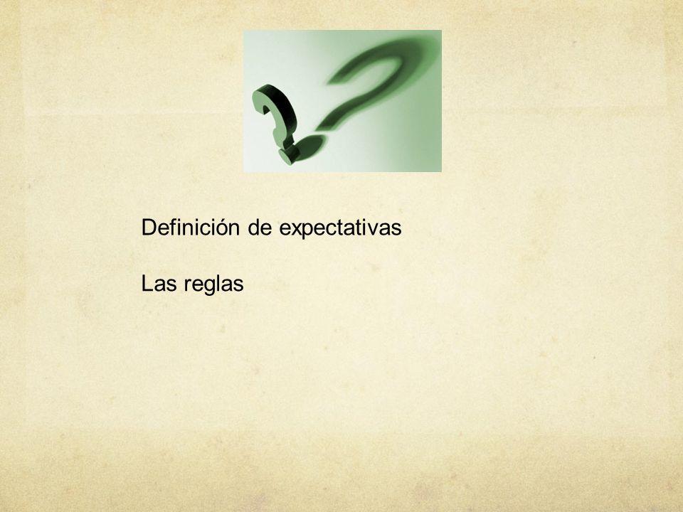 Definición de expectativas Las reglas