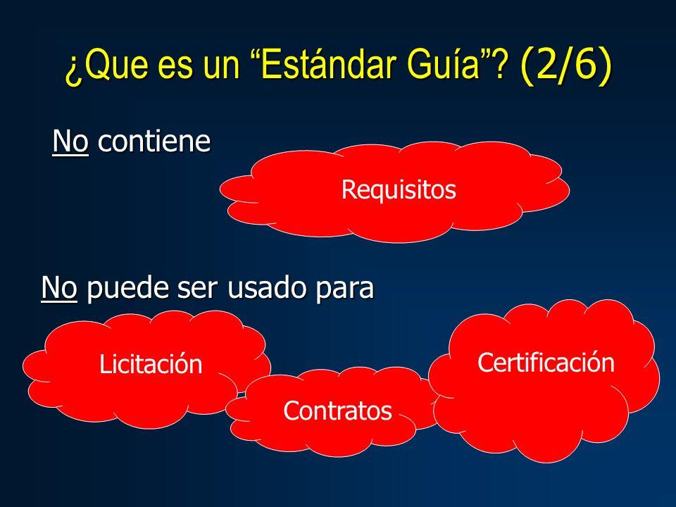 No contiene Requisitos No puede ser usado para Licitación Contratos Certificación ¿Que es un Estándar Guía.