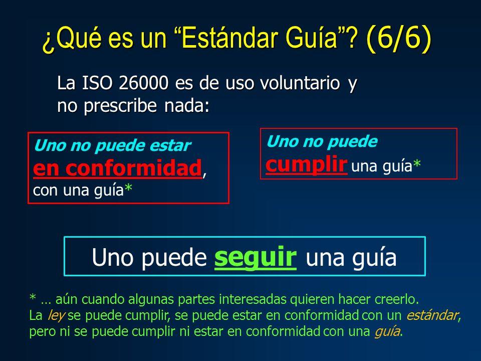 La ISO 26000 es de uso voluntario y no prescribe nada: Uno no puede estar en conformidad, con una guía* Uno no puede cumplir una guía* Uno puede seguir una guía * … aún cuando algunas partes interesadas quieren hacer creerlo.