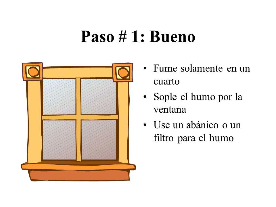 Paso # 1: Bueno Fume solamente en un cuarto Sople el humo por la ventana Use un abánico o un filtro para el humo