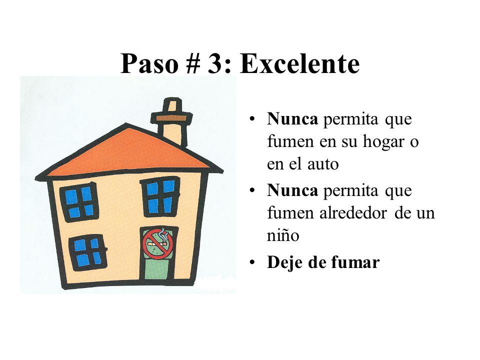 Paso # 3: Excelente Nunca permita que fumen en su hogar o en el auto Nunca permita que fumen alrededor de un niño Deje de fumar