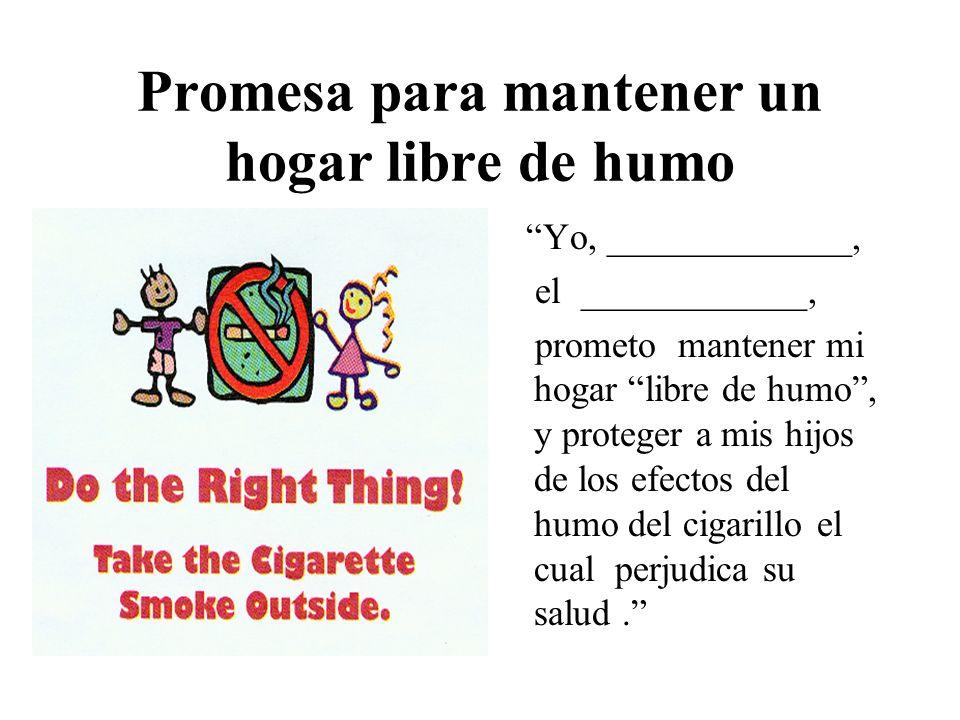 Promesa para mantener un hogar libre de humo Yo, _____________, el ____________, prometo mantener mi hogar libre de humo, y proteger a mis hijos de lo