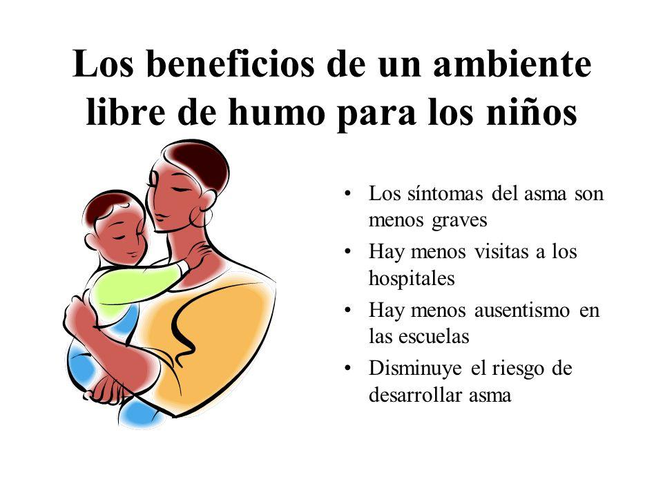 Los beneficios de un ambiente libre de humo para los niños Los síntomas del asma son menos graves Hay menos visitas a los hospitales Hay menos ausenti