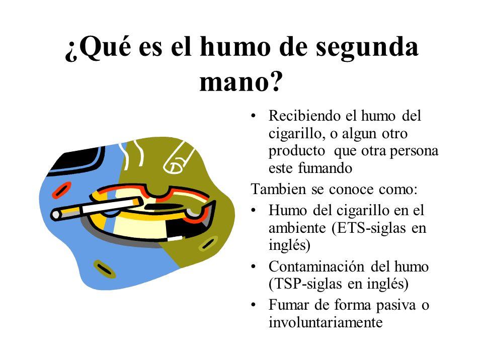 Recibiendo el humo del cigarillo, o algun otro producto que otra persona este fumando Tambien se conoce como: Humo del cigarillo en el ambiente (ETS-s