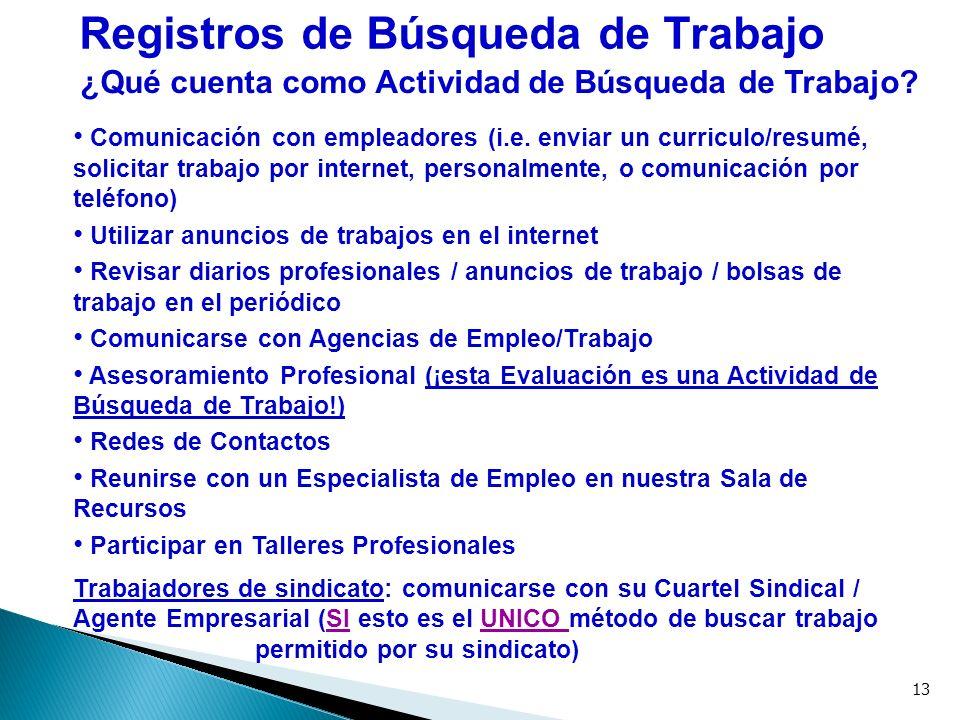 13 ¿Qué cuenta como Actividad de Búsqueda de Trabajo? Comunicación con empleadores (i.e. enviar un curriculo/resumé, solicitar trabajo por internet, p