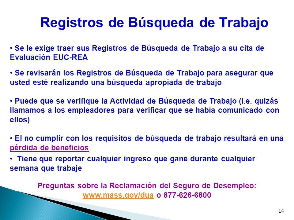 14 Se le exige traer sus Registros de Búsqueda de Trabajo a su cita de Evaluación EUC-REA Se revisarán los Registros de Búsqueda de Trabajo para asegu