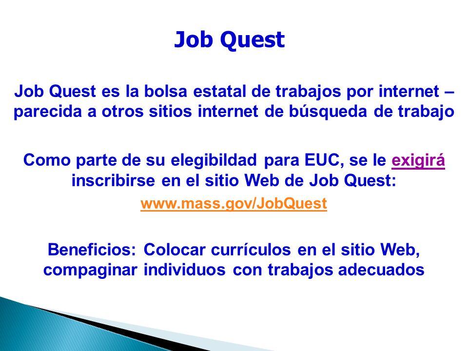 Job Quest es la bolsa estatal de trabajos por internet – parecida a otros sitios internet de búsqueda de trabajo Como parte de su elegibildad para EUC