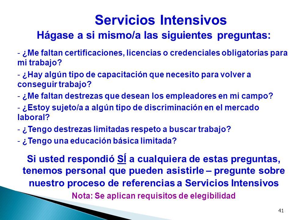 41 Servicios Intensivos Hágase a si mismo/a las siguientes preguntas: - ¿Me faltan certificaciones, licencias o credenciales obligatorias para mi trab