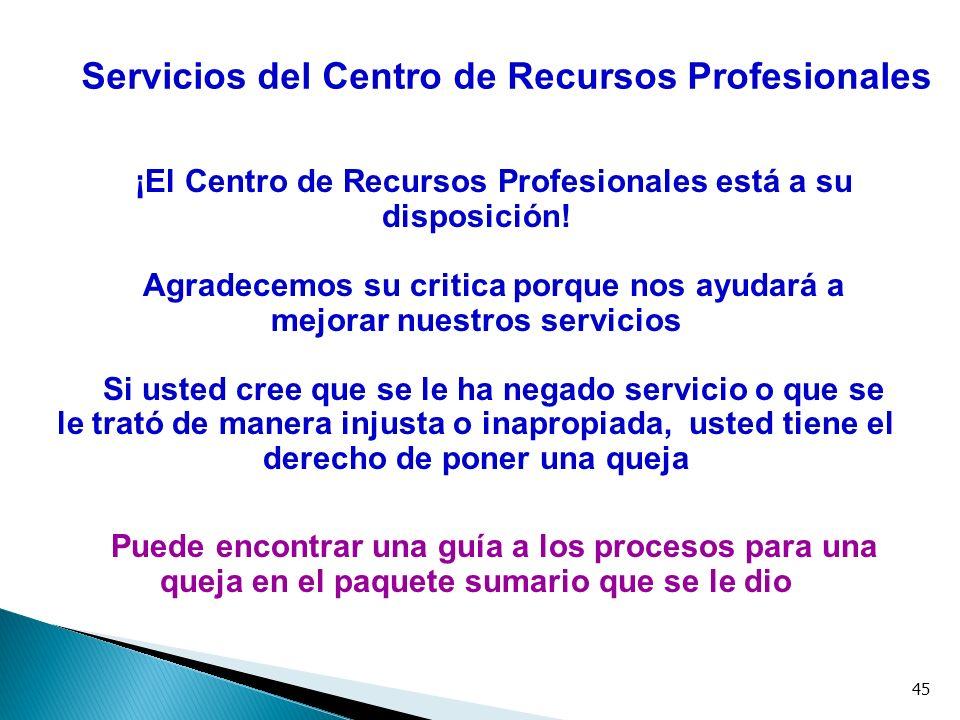 45 Servicios del Centro de Recursos Profesionales ¡El Centro de Recursos Profesionales está a su disposición! Agradecemos su critica porque nos ayudar