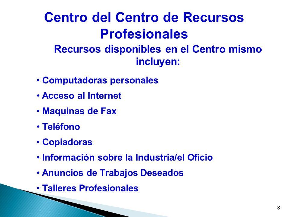 8 Centro del Centro de Recursos Profesionales Recursos disponibles en el Centro mismo incluyen: Computadoras personales Acceso al Internet Maquinas de