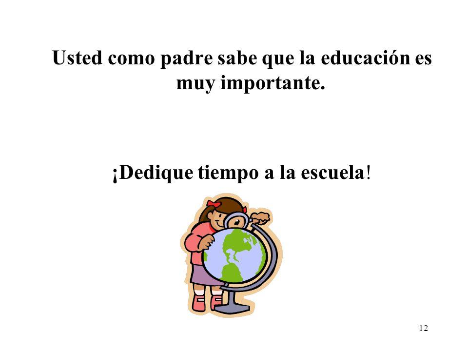 12 Usted como padre sabe que la educación es muy importante. ¡Dedique tiempo a la escuela!