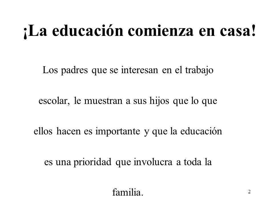 2 ¡La educación comienza en casa! Los padres que se interesan en el trabajo escolar, le muestran a sus hijos que lo que ellos hacen es importante y qu